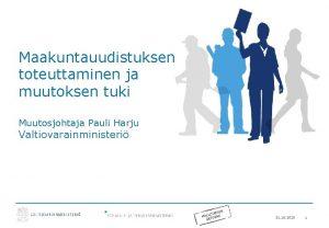 Maakuntauudistuksen toteuttaminen ja muutoksen tuki Muutosjohtaja Pauli Harju