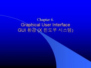 Chapter 6 Graphical User Interface GUI X GUI