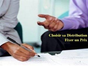 Choisir sa Distribution Fixer un Prix 1 Choisir