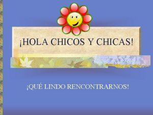HOLA CHICOS Y CHICAS QU LINDO RENCONTRARNOS 2007