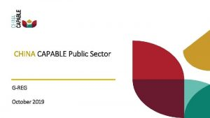 CHINA CAPABLE PUBLIC SECTOR CHINA CAPABLE Public Sector