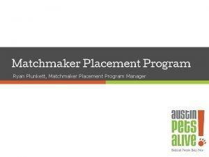 Matchmaker Placement Program Ryan Plunkett Matchmaker Placement Program