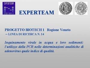 EXPERTEAM PROGETTO BIOTECH 1 Regione Veneto LINEA DI
