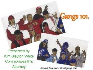 Gangs 101 Presented by Kim Slayton White Commonwealths