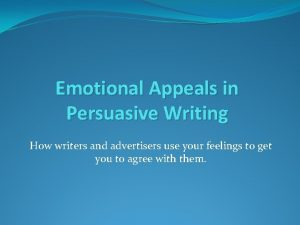 Emotional Appeals in Persuasive Writing How writers and