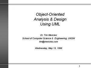 ObjectOriented Analysis Design Using UML Dr Tim Menzies