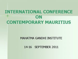 INTERNATIONAL CONFERENCE ON CONTEMPORARY MAURITIUS MAHATMA GANDHI INSTITUTE