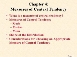 Chapter 4 Measures of Central Tendency What is