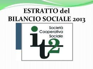 ESTRATTO del BILANCIO SOCIALE 2013 STRUTTURA del BILANCIO