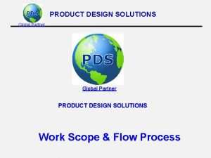PRODUCT DESIGN SOLUTIONS Global Partner PRODUCT DESIGN SOLUTIONS