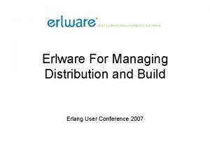 Erlware For Managing Distribution and Build Erlang User
