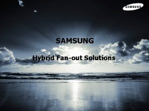 SAMSUNG Hybrid Fanout Solutions Samsung Electronics All Rights