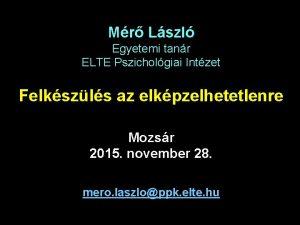 Mr Lszl Egyetemi tanr ELTE Pszicholgiai Intzet Felkszls