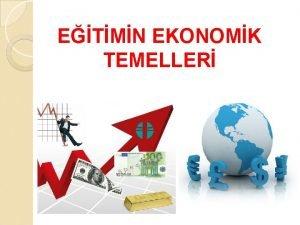 ETMN EKONOMK TEMELLER Eitimin Ekonomik Temelleri q Ekonomi