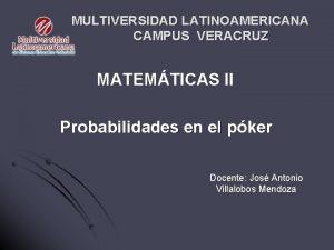 MULTIVERSIDAD LATINOAMERICANA CAMPUS VERACRUZ MATEMTICAS II Probabilidades en
