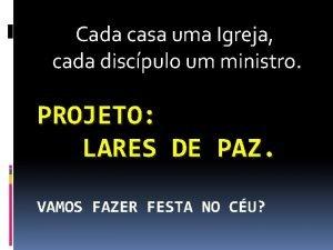 Cada casa uma Igreja cada discpulo um ministro