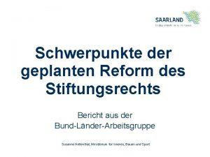 Schwerpunkte der geplanten Reform des Stiftungsrechts Bericht aus