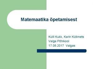Matemaatika petamisest Klli Kukk Karin Ktimets Valga Phikool