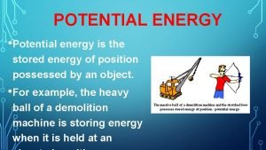 POTENTIAL ENERGY Potential energy is the stored energy
