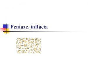 Peniaze inflcia Peniaze vznik formy n n n