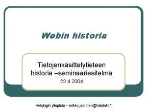 Webin historia Tietojenksittelytieteen historia seminaariesitelm 22 4 2004