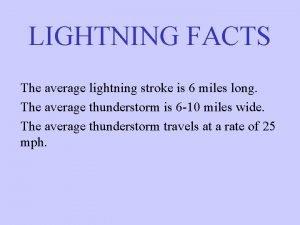 LIGHTNING FACTS The average lightning stroke is 6