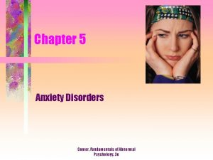 Chapter 5 Anxiety Disorders Comer Fundamentals of Abnormal