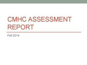 CMHC ASSESSMENT REPORT Fall 2014 Data Gathered data