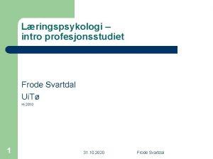 Lringspsykologi intro profesjonsstudiet Frode Svartdal Ui T H2010