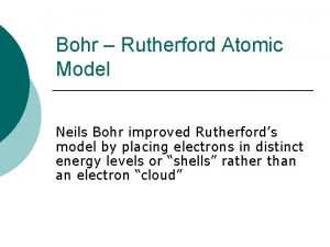 Bohr Rutherford Atomic Model Neils Bohr improved Rutherfords
