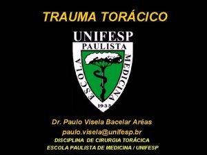 TRAUMA TORCICO Dr Paulo Visela Bacelar Aras paulo