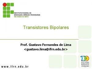 Transistores Bipolares Prof Gustavo Fernandes de Lima gustavo