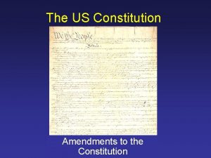 The US Constitution Amendments to the Constitution Amendments