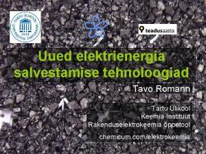 Uued elektrienergia salvestamise tehnoloogiad Tavo Romann Tartu likool