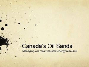 Canadas Oil Sands Managing our most valuable energy