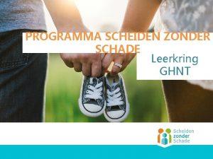 PROGRAMMA SCHEIDEN ZONDER SCHADE Leerkring GHNT Programma Scheiden