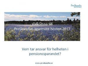 Vlkomna till Pro Skandias garmte hsten 2017 Vem