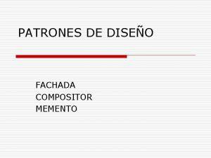 PATRONES DE DISEO FACHADA COMPOSITOR MEMENTO FACHADA Un