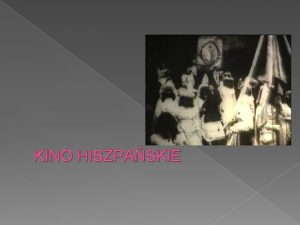 KINO HISZPASKIE HISTORIA HISZPASKIEGO KINA Pierwszy film hiszpaski
