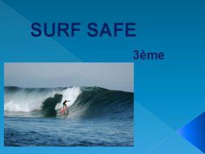 SURF SAFE 3me Objectifs Grammaticaux le preterit le