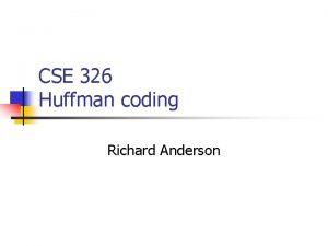 CSE 326 Huffman coding Richard Anderson Code examples