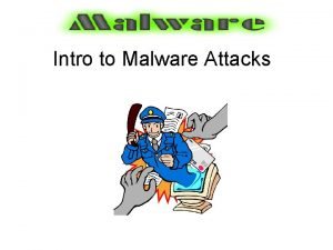 Intro to Malware Attacks Symptoms of Virus Attack