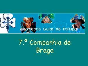 7 Companhia de Braga Quem somos O Guidismo