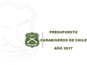 PRESUPUESTO CARABINEROS DE CHILE AO 2017 PRESUPUESTO AO