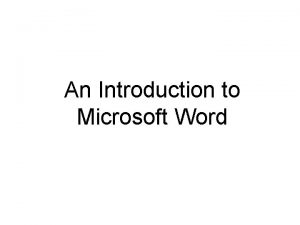 An Introduction to Microsoft Word Microsoft Word This