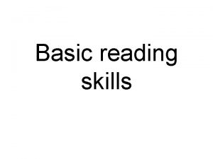 Basic reading skills What is reading Reading is