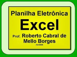 Planilha Eletrnica Excel Prof Roberto Cabral de Mello