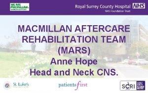 MACMILLAN AFTERCARE REHABILITATION TEAM MARS Anne Hope Head