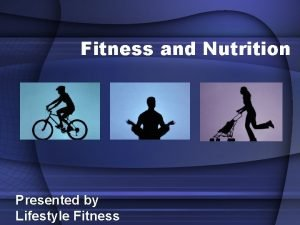 Fitness and Nutrition Presented by Lifestyle Fitness What