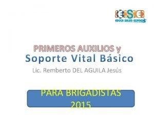 PRIMEROS AUXILIOS y Lic Remberto DEL AGUILA Jess